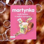 """Martynka. Małe historie o wielkim szczęściu"""" Gilbert Delahaye i Marcel Marilier"""