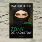 Żony dżihadystów – Matthieu Suc