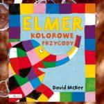"""David McKee """"Elmer. Kolorowe przygody"""""""