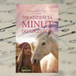 Romans jak z bajki – Katarzyna Mak, Dwadzieścia minut do szczęścia