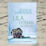 Wygrać z własną słabością – Jessica Sorensen, Lila i Ethan. Nie kuś mnie