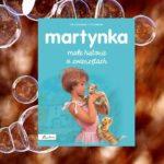 Martynka. Małe historie o zwierzętach, Gilbert Delahaye i Marcel Marilier