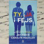"""Ty, ja i fejs"" Jay Asher i Carolyn Mackler"