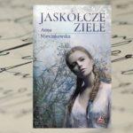 """""""Jaskółcze ziele"""" Anna Marcinkowska"""
