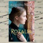 """Wśród dworskich intryg i manipulacji – """"Rozalia"""" Magdalena Wala"""
