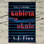"""Wiem, co widziałam… – """"Kobieta w oknie"""" A.J. Finn"""