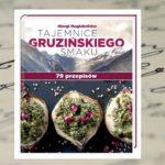 Przysmaki z gruzińskim rodowodem – Giorgi Maglakelidze, Tajemnice gruzińskiego smaku