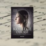 """""""Kobiece drogi. Polskie bohaterki II wojny światowej"""" Tomasz Kubicki"""