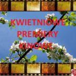 Kwietniowe premiery kinowe