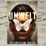 """Tracąc poczucie rzeczywistości... - """"Umwelt"""" Przemysław Żarski"""