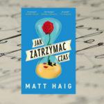 Jak zatrzymać czas – Matt Haig