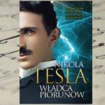 """""""Nikola Tesla. Władca piorunów"""" Przemysław Słowiński, Krzysztof Słowiński"""