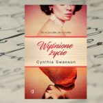 """Powieść, która zachwyciła samą Julię Roberts — """"Wyśnione życie"""" Cynthii Swanson"""