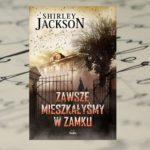 """Shirley Jackson """"Zawsze mieszkałyśmy w zamku"""""""