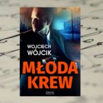 """Amerykańscy szpiedzy w Polsce – """"Młoda krew"""" Wojciech Wójcik"""