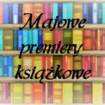 Majowe premiery książkowe