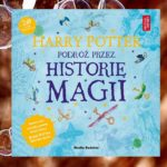 """""""Harry Potter. Podróż przez historię magii"""""""