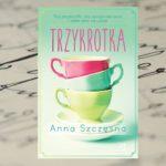 """Magia Torunia pomaga spełniać marzenia –  """"Trzykrotka"""" Anna Szczęsna"""