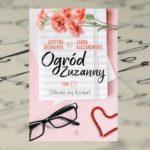 """""""Odważ się kochać"""" – 2 tom """"Ogrodu Zuzanny"""" Justyny Bednarek i Jagny Kaczanowskiej"""