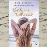 """Warto wierzyć w przeznaczenie – """"Kocham tylko tak"""" Kate Sterritt"""
