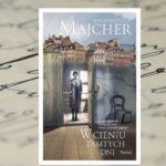 """[PRZEDPREMIEROWO] Każdy z nas ma jakąś historię… – """"W cieniu tamtych dni"""" Magdalena Majcher"""