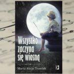 """Baśniowa opowieść – """"Wszystko zaczyna się wiosną"""" Marta Alicja Trzeciak"""