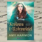 """""""Królowa i Uzdrowiciel"""" – kolejna baśń Amy Harmon"""