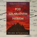 """Pod szkarłatnym niebem"" Mark Sullivan"