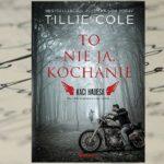 """""""To nie ja, kochanie"""" Tillie Cole"""