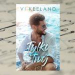 Romans w raju – Vi Keeland, Tylko twój