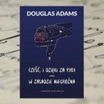 Cześć, i dzięki za ryby; W zasadzie niegroźna – Douglas Adams