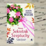 """""""Nowy sekretnik szeptuchy"""" Katarzyna Berenika Miszczuk"""