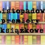 Listopadowe premiery książkowe