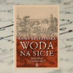 """""""Woda na sicie. Apokryf czarownicy"""" Anna Brzezińska"""
