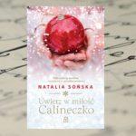"""""""Uwierz w miłość Calineczko"""" Natalia Sońska"""