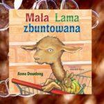 """Mała Lama zbuntowana"""" Anna Dewndney"""