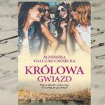 """""""Królowa gwiazd"""" Agnieszka Walczak-Chojecka"""