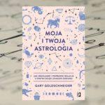 """[PRZEDPREMIEROWO] """"Moja i twoja astrologia"""" Gary Goldschneider"""