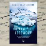 """Co dalej z naszą planetą? – """"Nieznane życie lodowców"""" Bjørn Roar Vassnes"""