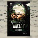 """Agnieszka Pruska """"Wakacje z trupami"""""""