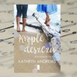 Krople deszczu – Kathryn Andrews [patronat medialny]