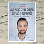 """""""Jak pisać, żeby chcieli czytać (i kupować)"""" Artur Jabłoński"""