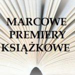 Marcowe premiery książkowe