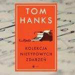 Znany aktor i jego zbiór opowiadań. Kolekcja nietypowych zdarzeń Toma Hanksa