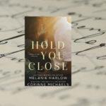 HOLD YOU CLOSE – Melanie Harlow, Corinne Michaels