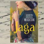 """[PRZEDPREMIEROWO] Ona sama przeciwko światom – """"Jaga"""" Katarzyny Bereniki Miszczuk"""