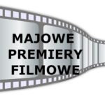 MAJOWE PREMIERY FILMOWE