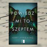 Powiedz mi to szeptem – Kerry Anne King [patronat medialny]