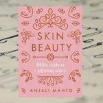 """Skin Beauty. Biblia pięknej i zdrowej skóry"" – dr Anjali Mahto"