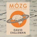 """""""Mózg. Opowieść o nas"""" – David Eagleman"""